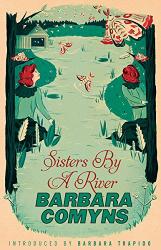 Barbara Comyns: Sisters By A River: A Virago Modern Classic (VMC) (Virago Modern Classics)