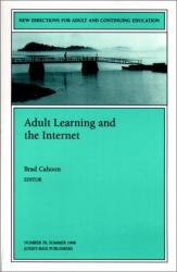 : Adult Learning and the Internet (New Directions for Adult and Continuing Education, 78)