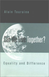 Alain Touraine: Can We Live Together?: Equality and Difference