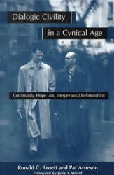 Ronald C. Arnett: Dialogic Civility in a Cynical Age: Community, Hope, and Interpersonal Relationships (Suny Series in Speech Communication)