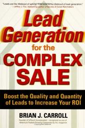 Brian J. Carroll: Lead Generation for the Complex Sale : Boost the Quality and Quantity of Leads to Increase Your ROI