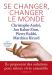 Christophe André: Se changer, changer le monde : Ils proposent des solutions pour mieux vivre ensemble