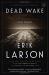 Erik Larson: Dead Wake: The Last Crossing of the Lusitania