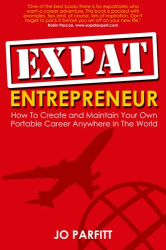 Jo Parfitt: Expat Entrepreneur: How To Create and Maintain Your Own Portable Career Anywhere In The World