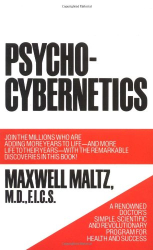 Maxwell Maltz: Psycho-Cybernetics, A New Way to Get More Living Out of Life