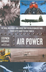 Stephen Budiansky: Air Power: The Men, Machines, and Ideas That Revolutionized War, from Kitty Hawk to Gulf War II