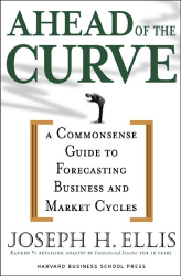 Joseph H. Ellis: Ahead of the Curve: A Commonsense Guide to Forecasting Business and Market Cycles