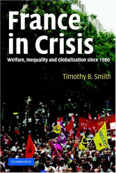 Timothy B. Smith: France in Crisis : Welfare, Inequality, and Globalization since 1980