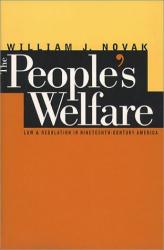 William J. Novak: The People's Welfare: Law and Regulation in Nineteenth-Century America