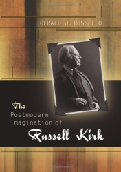 Gerald J. Russello: The Postmodern Imagination of Russell Kirk