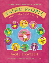 Mollie Katzen: Salad People And More Real Recipes: A New Cookbook for Preschoolers & Up