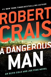Robert Crais: A Dangerous Man (An Elvis Cole and Joe Pike Novel)
