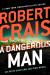 Robert Crais: A Dangerous Man (An Elvis Cole and Joe Pike Novel)