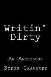 Byron Crawford: Writin' Dirty: An Anthology