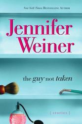 Jennifer Weiner: The Guy Not Taken: Stories