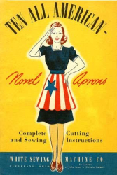 White Sewing Machine Co.: Ten All American Novel Aprons -- 1940s Apron Patterns With Complete Cutting and Sewing Instructions