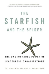 Rod Beckstrom - Ori Brafman:  The Starfish and the Spider