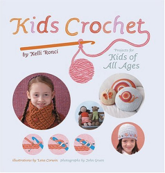 Kelli Ronci: Kids Crochet: Projects for Kids of All Ages