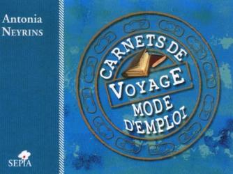Antonia Neyrins: Carnets de voyage, mode d'emploi