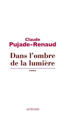 Claude Pujade-Renaud: Dans l'ombre de la lumière