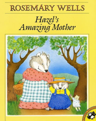 Rosemary Wells: Hazel's Amazing Mother (Pied Piper)