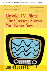: Unsold TV Pilots: The Almost Complete Guide to Everything You Never Saw on TV 1955-1990