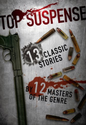 : Top Suspense: 13 Classic Stories by 12 Masters of the Genre