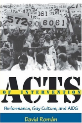David Roman: Acts of Intervention: Performance, Gay Culture, and AIDS