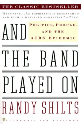 Randy Shilts: And the Band Played On: Politics, People, and the AIDS Epidemic
