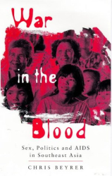 Chris Beyrer: War in the Blood : Sex, Politics and AIDS in Southeast Asia