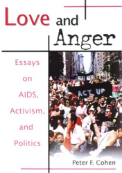 Peter F. Cohen: Love and Anger : Essays on AIDS, Activism, and Politics