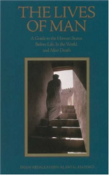 Imam 'Abdallah Ibn Alawi al-Haddad: The Lives of Man: A Guide to the Human States: Before Life, In the World, and After Death