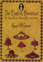 Kaori O'conner: The English Breakfast: A Biography with Recipes (Kegan Paul Library of Culinary History and Cookery)