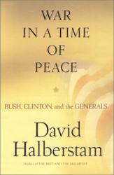 David Halberstam: War in a Time of Peace: Bush, Clinton, and the Generals