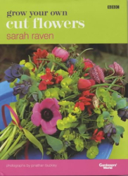 Sarah Raven: Grow Your Own Cut Flowers