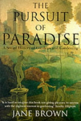Jane Brown: The Pursuit of Paradise: A Social History of Gardens and Gardening