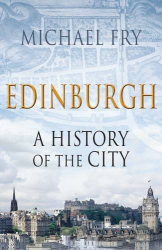 Michael Fry: Edinburgh: A History of the City