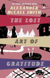 Alexander McCall Smith: The Lost Art of Gratitude: An Isabel Dalhousie Novel