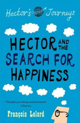 Francois Lelord: Hector & the Search for Happiness