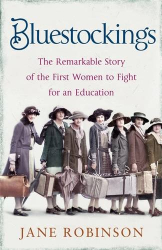 Jane Robinson: Bluestockings: The Remarkable Story of the First Women to Fight for an Education