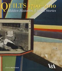Sue Prichard: Quilts 1700 - 2010: Hidden Histories, Untold Stories