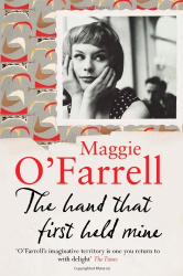 Maggie O'Farrell: The Hand That First Held Mine