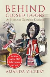 Amanda Vickery: Behind Closed Doors: At Home in Georgian England