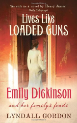 Lyndall Gordon: Lives Like Loaded Guns: Emily Dickinson and Her Family's Feuds