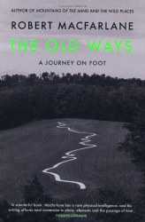 Robert Macfarlane: The Old Ways: A Journey on Foot