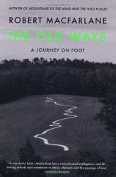Robert Macfarlane: The Old Ways: A Journey on Foot