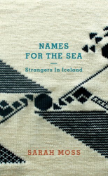 Sarah Moss: Names for the Sea: Strangers in Iceland