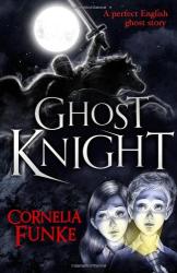 Cornelia Funke: Ghost Knight