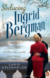 Chris Greenhalgh: Seducing Ingrid Bergman