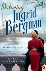 Chris Greenhalgh: Seducing Ingrid Bergman